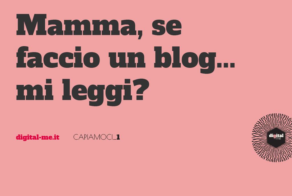 Mamma, se faccio un blog… mi leggi?